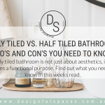 Fully tiled vs. half tiled Bathroom – Pro's and Con's you need to know
